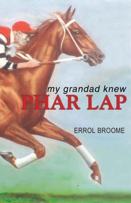 My Grandad Knew Phar Lap Errol Broome