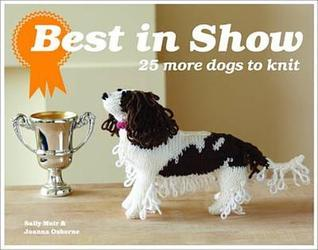 Best in Show: 25 More Dogs to Knit.  by  Sally Muir and Joanna Osborne by Sally Muir