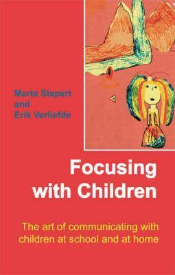 Focusing With Children: The Art Of Communicating With Children At School And At Home Marta Stapert