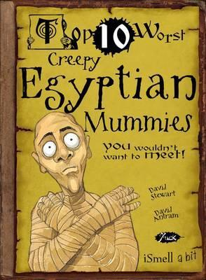 Top 10 Worst Creepy Egyptian Mummies You Wouldnt Want to Meet!. Illustrated David Antram by David Stewart