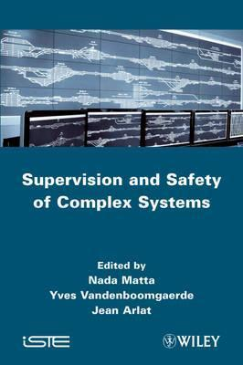 Supervision and Safety of Complex Systems  by  N. Matta