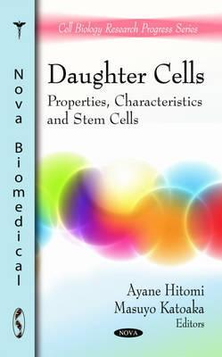 Daughter Cells: Properties, Characteristics and Stem Cells  by  Ayane Hitomi
