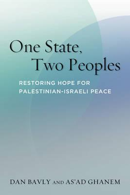One State, Two Peoples: Restoring Hope for Palestinian-Israeli Peace Dan Bavly