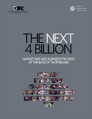 The Next 4 Billion: Market Size And Business Strategy At The Base Of The Pyramid Allen L. Hammond