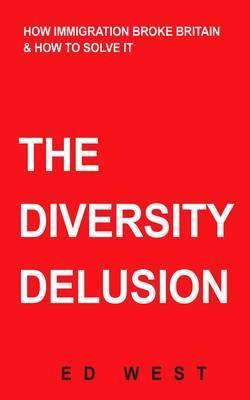 The Diversity Illusion: What We Got Wrong About Immigration How to Set it Right  by  Ed West