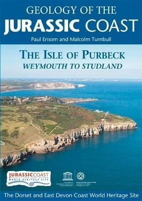 Geology of the Jurassic Coast: The Isle of Purbeck - Weymouth to Studland  by  Paul Ensom