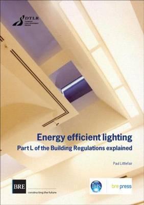 Energy Efficient Lighting: Part L of the Building Regulations Explained (Br 430) Paul Littlefair