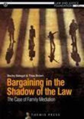 Bargaining in the Shadow of the Law: The Case of Family Mediation  by  Becky Batagol