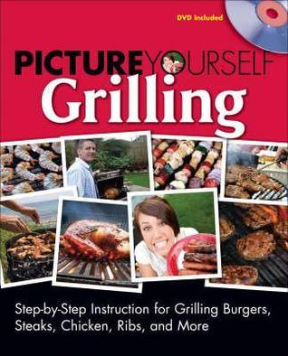 Picture Yourself Grilling  by  Derrick Riches