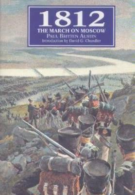 1812: The March on Moscow: Introduction David Go Chandler by Paul Britten Austin