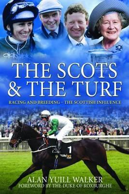 Scots & the Turf: Racing and Breeding - The Scottish Influence  by  Alan Yuill Walker