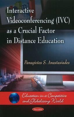 Interactive Videoconferencing (IVC) as a Crucial Factor in Distance Education  by  Panagiotes S. Anastasiades