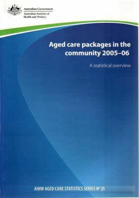 Aged Care Packages in the Community 2005-06: A Statistical Overview  by  Evon Bowler