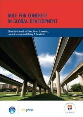 Role for Concrete in Global Development: Proceedings of the International Conference Held at the University of Dundee, Scotland, UK, on 10 July 2008 (Ep 86) Moray D. Newlands