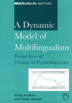 A Dynamic Model Of Multilingualism: Perspectives On Change In Psycholinguistics  by  Philip Herdina