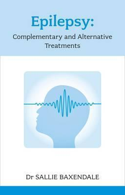 Epilepsy: Complementary and Alternative Treatments Sallie Baxendale