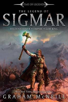 The Legend of Sigmar. Graham McNeill  by  Graham McNeill