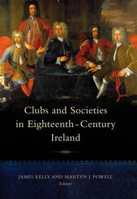 Clubs And Societies In Eighteenth Century Ireland  by  James Kelly