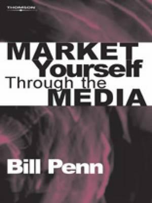 Market Yourself Through the Media  by  Bill Penn