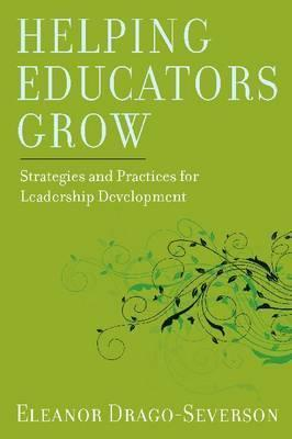 Helping Educators Grow: Strategies and Practices for Leadership Development  by  Eleanor Drago-Severson