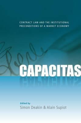 Capacitas: Contract Law and the Institutional Preconditions of a Market Economy Simon F. Deakin