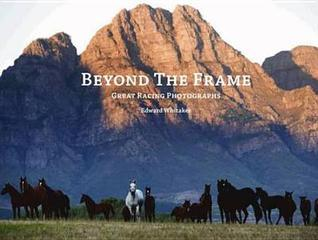 Beyond the Frame: Great Racing Photographs  by  Edward Whitaker
