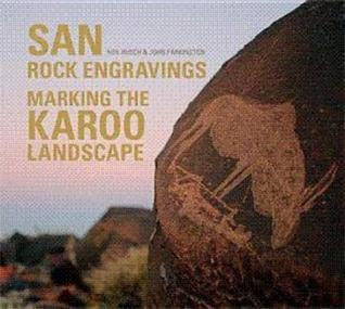 San Rock Engravings: Marking the Karoo Landscape  by  Neil Rusch