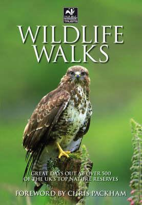 Wildlife Walks: Great Days Out at Over 500 of the UKs Top Nature Reserves. Foreword Chris Packham by Think Books