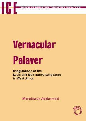 Vernacular Palaver: Imaginations of the Local and Non-Native Languages in West Africa. Languages for Intercultural Communication and Education, Volume  by  Moradewun Adejunmobi