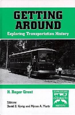 Getting Around: Exploring Transportation History H. Roger Grant