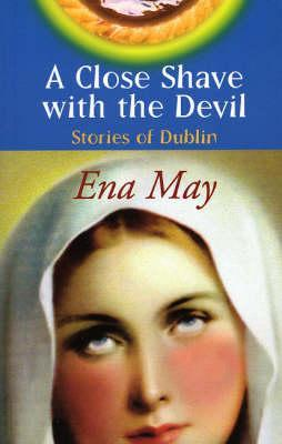 A Close Shave with the Devil: Stories of Dublin Ena May
