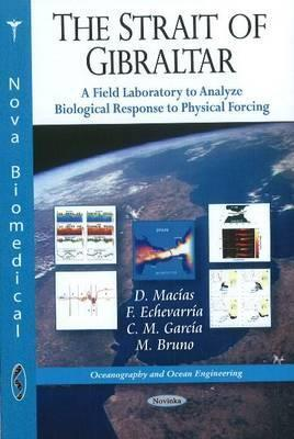 The Strait of Gibraltar: A Field Laboratory to Analyze Biological Response to Physical Forcing  by  D. Macias