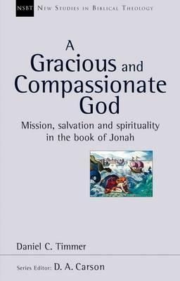 A Gracious and Compassionate God: Mission, Salvation and Spirituality in the Book of Jonah  by  Daniel C. Timmer