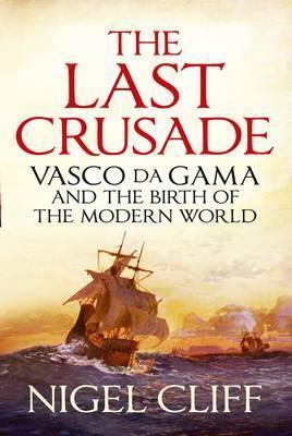 The Last Crusade: And the Birth of the Modern World Nigel Cliff