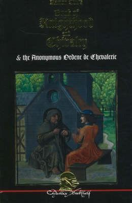 Book Of Knighthood And Chivalry: With The Anonymous Ordene De Chevalerie  by  Ramon Llull