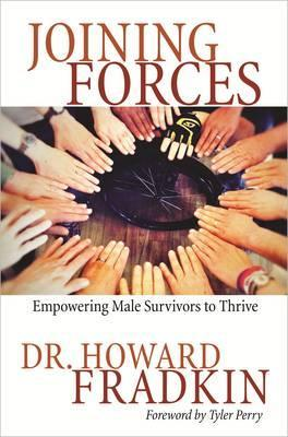 Joining Forces: Empowering Male Survivors to Thrive. Howard Fradkin Howard Fradkin