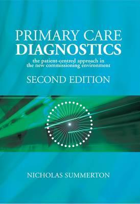 Primary Care Diagnostics: The Patient-Centred Approach in the New Commissioning Environment  by  Nicholas Summerton