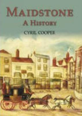 Maidstone: A History Cyril Cooper