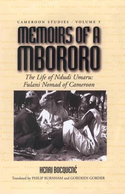 Memoirs of a Mbororo: The Life of Ndudi Umaru: Fulani Nomad of Cameroon  by  Henri Bocquene