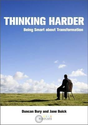 Thinking Harder: Being Smart about Transformation  by  Duncan Bury