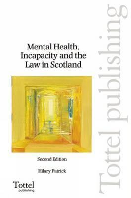 Mental Health, Incapacity and the Law in Scotland: Second Edition  by  Hilary Patrick