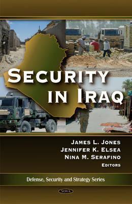 Security in Iraq. James L. Jones, Jennifer K. Elsea, and Nina M. Serafinoac James L. Jones