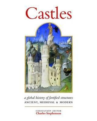 Castles: A Global History of Fortified Structures. Charles Stephenson Charles Stephenson