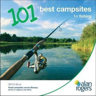 Alan Rogers - 101 Best Campsites for Fishing 2013 Alan Rogers Guides Ltd