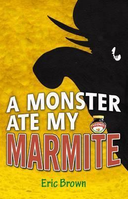 Monster Ate My Marmite  by  Eric Brown