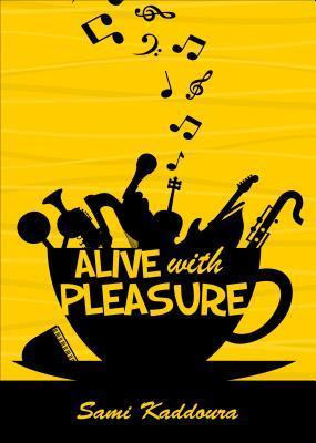 Alive with Pleasure Sami Kaddoura