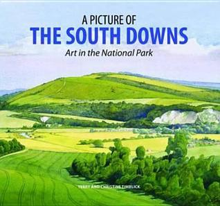 A Picture of the South Downs: Art in the National Park. Edited  by  Terry and Christine Timblick by Terry Timblick