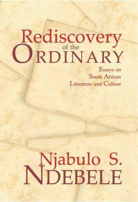 Rediscovery of the Ordinary: Essays on South African Literature and Culture  by  Njabulo S. Ndebele