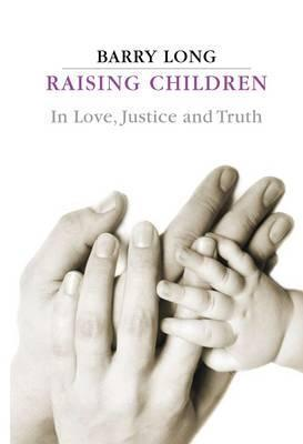 Raising Children: In Love, Justice and Truth Barry Long