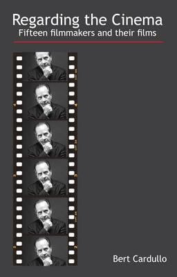 Regarding Cinema: Fifteen Filmmakers and Their Films. Bert Cardullo Bert Cardullo